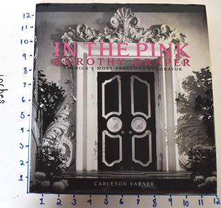 In the Pink: Dorothy Draper: America's Most Fabulous Decorator. Carleton Varney