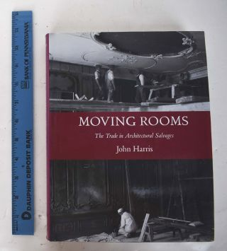 Moving Rooms: The Trade in Architectural Salvages. John Harris