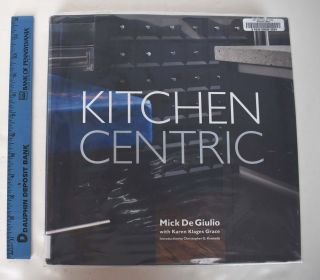 Kitchen Centric. Mick De Giulio, Karen Klages Grace