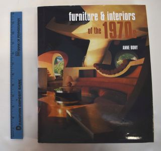 Furniture & Interiors of the 1970s. Anne Bony, Ivan Rakocevic
