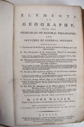 Elements of Geography, with the Principles of Natural Philosophy, and Sketches of General History. John Walker.