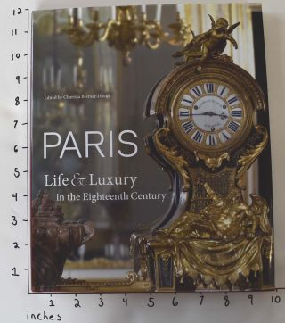 Paris : life & luxury in the eighteenth century. Charissa Bremer-David