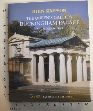 John Simpson: The Queen's Gallery, Buckingham Palace and Other Works. Richard John, David Watkin
