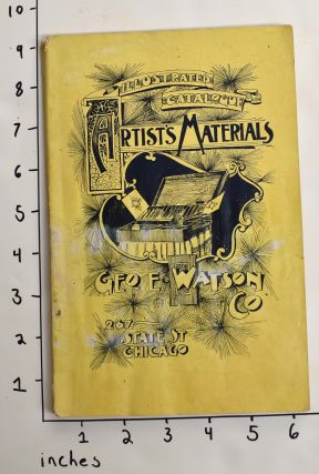 Illustrated Catalogue Artist's Materials (for) Geo. E. Watson Co.267 State St Chicago
