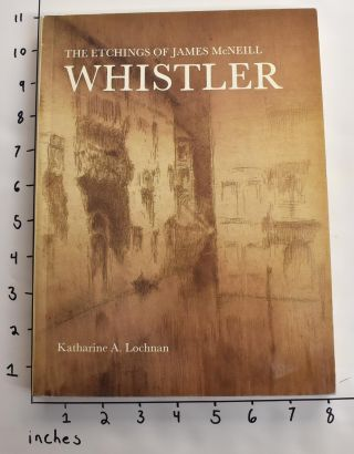 The Etchings of James McNeill Whistler. Katharine A. Lochnan
