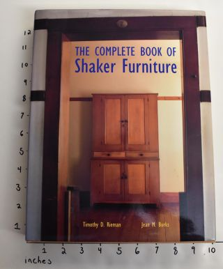The Complete Book of Shaker Furniture. Timothy Rieman, Jean M. Burks