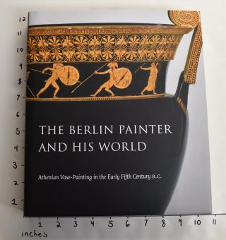 The Berlin Painter and his World: Athenian Vase-Painting in the Early Fifth Century B.C. J....