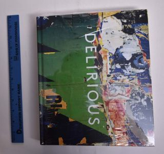 Delirious: Art at the Limits of Reason, 1950-1980. Kelly Baum, Lucy Bradnock, Tina Rivers Ryan