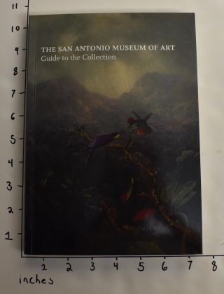 The San Antonio Museum of Art: Guide to the Collection. Katherine C. Luber