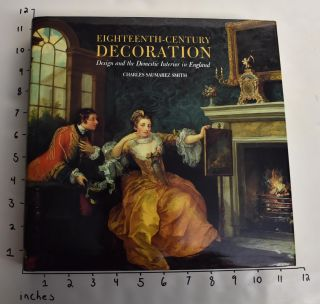Eighteenth-Century Decoration: Design and the Domestic Interior in England. Charles Saumarez Smith