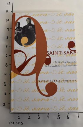 Saint Sara: The Life of Sara Chapman Bull, The American Mother of Swami Vivekananda. Pravrajika...