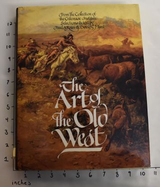 The Art of the Old West from the Collection of the Gilcrease Institute. Paul A. Rossi, David C. Hunt
