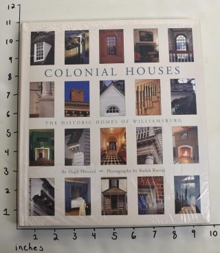 Colonial Houses: The Historic Homes of Williamsburg. Hugh Howard