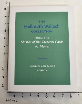 The Hellmuth Wallach Collection: From the Master of the Tarocchi Cards to Manet. Emanuel Von Baeyer