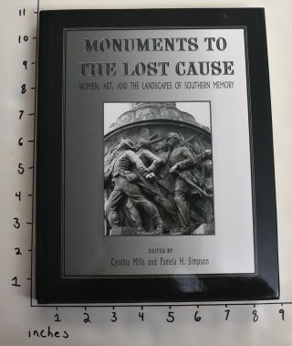 Monuments to the Lost Cause: Women, Art, and the Landscapes of Southern Memory. Cynthia Mills,...