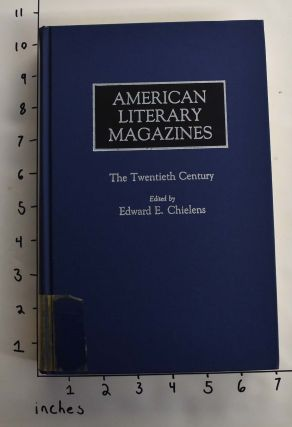 American Literary Magazines: The Twentieth Century. Edward E. Chielens, ed