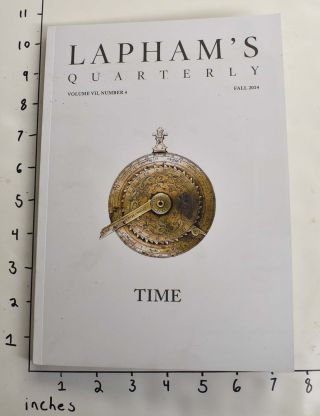 Lapham's Quarterly, Volume VII, Number 4: Time. Lewis H. Lapham