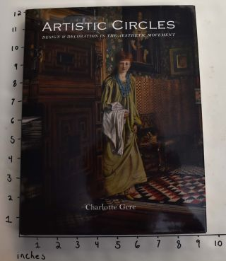 Artistic Circles: Design & Decoration in the Aesthetic Movement. Charlotte Gere.