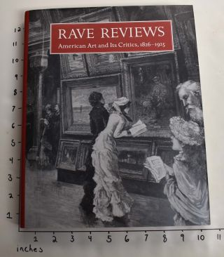 Rave Reviews: American Art and Its Critics, 1826-1925. David Dearinger