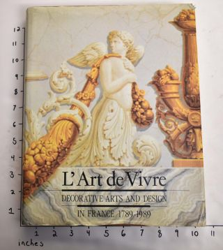 L'Art de Vivre: Decorative Arts and Design in France 1789-1989. Catherine Arminjon, Yvonne...