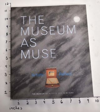 The Museum as Muse: Artists Reflect. Kynaston McShine