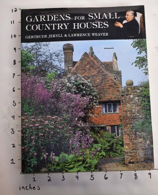 Gardens for Small Country Houses. Gertrude Jekyll, Lawrence Weaver