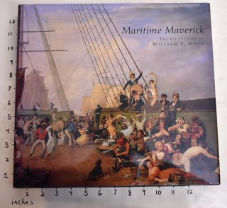 Maritime Maverick: The Collection of William I. Koch. Alan Granby, Janice Hyland, Ben Simons.