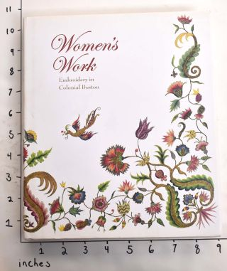 Women's Work: Embroidery in Colonial Boston. Pamela Parmal