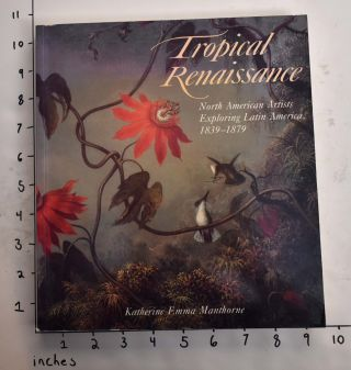 Tropical Renaissance: North American Artists Exploring Latin America, 1839-1879 (New Directions...