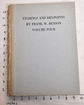 Etchings and Drypoints By Frank W. Benson: An Illustrated and Descriptive Catalog: Volume Four....