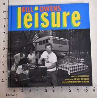 Leisure. Bill Owens, Gregory Crewdson, Sofia Coppola, Roberto Harschorn Shimshak