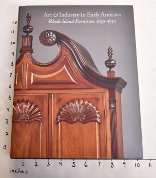 Art & Industry in America: Rhode Island Furniture, 1650-1830. Patricia E. Kane, Jennifer N. Johnson, Nancy Goyne Evans, Dennis Carr, Gary R. Sullivan.