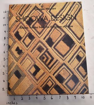 Shoowa Design: African Textiles from the Kingdom of Kuba. Georges Meurant