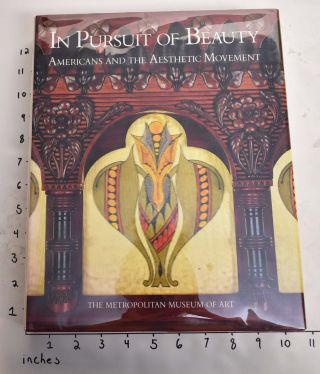 In Pursuit of Beauty: Americans and The Aesthetic Movement. Doreen Bolger Burke