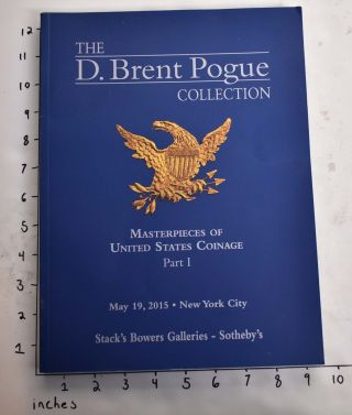 T D. Brent Pogue Collection: Masterpieces of United States Coinage, Part I