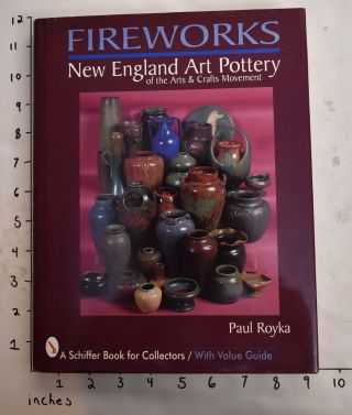 Fireworks: New England Art Pottery of the Arts and Crafts Movement. Paul Royka