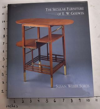 The Secular Furniture of E.W. Godwin. Susan Weber Soros.