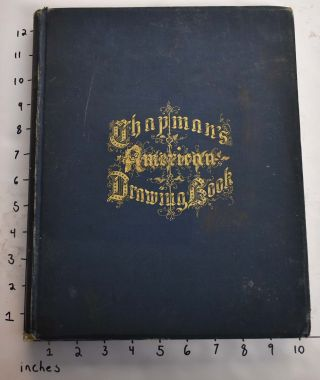 Chapman's American Drawing-Book: A Manual for the Amateur, and Basis of Study For the...
