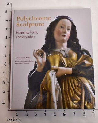 Polychrome Sculpture: Meaning, Form, Conservation. Johannes Taubert