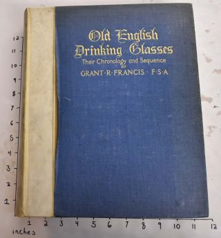 Old English Drinking Glasses: Their Chronology and Sequence. Grant R. Francis