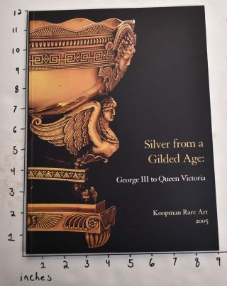 Silver from a Gilded Age: A Selling Exhibition of Magnificent Silver and Silver-Gilt from George III to Queen Victoria. Lewis Smith.