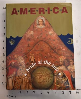 America: Bride of the Sun: 500 Years Latin America and the Low Countries. Paul Vandenbroeck