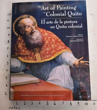 The Art of Painting in Colonial Quito/El Arte de la Pintura en Quito Colonial. Suzanne L....