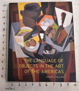The Language of Objects in the Art of the Americas. Edward J. Sullivan