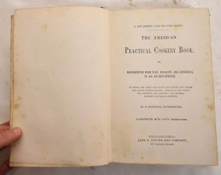 The American Practical Cookery-Book; or, Housekeeping made easy, pleasant and economical in all...
