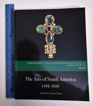 The Arts of South America, 1492-1850: Papers from the 2008 Mayer Center Symposium at the Denver...