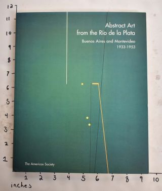 Abstract Art from the Rio de la Plata: Buenos Aires and Montevideo 1933-1953. Edward J. Sullivan