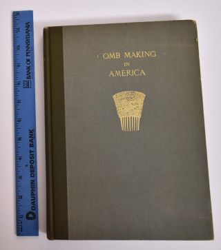 Comb Making in America: An Acccount of the Origin and Development of the Industry for which Leominster has Become Famous to which are added Pictures of Many of the Early Comb Makers and Views of the Old Time Comb Shops. Bernard W. Doyle.