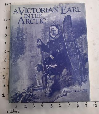 A Victorian Earl in the Arctic: The Travels and Collections of the Fifth Earl of Lonsdale,...