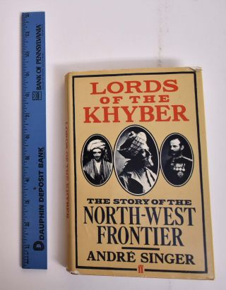 Lords of the Khyber: The Story of the North-West Frontier. Andre Singer